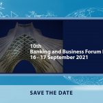 10th Business and Banking ForumIran-Europe16-17 September 2021 – In English